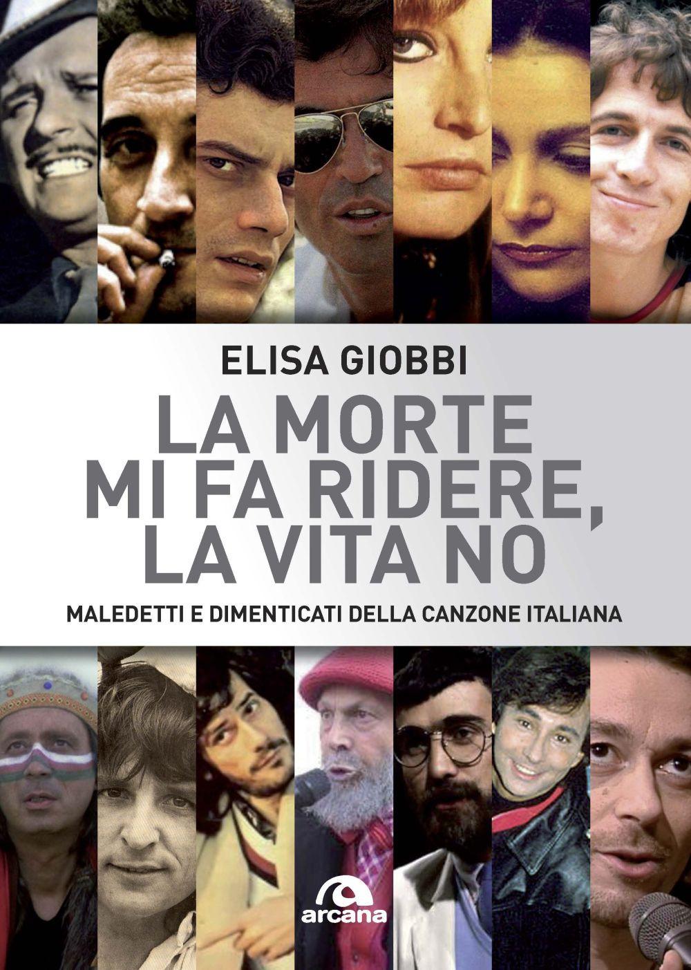 MORTE MI FA RIDERE, LA VITA NO. MALEDETTI E DIMENTICATI DELLA CANZONE ITALIANA (LA) - Giobbi Elisa - 9788862317504