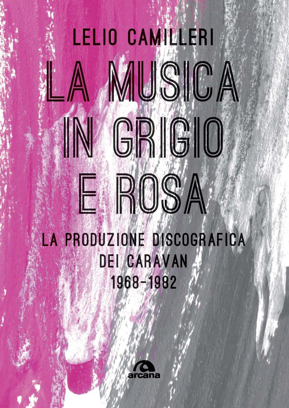 MUSICA IN GRIGIO E ROSA. LA PRODUZIONE DISCOGRAFICA DEI CARAVAN 1968-1982 (LA) - 9788862318167