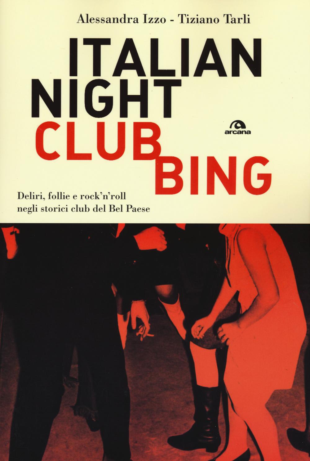ITALIAN NIGHTCLUBBING. DELIRI, FOLLIE E ROCK'N'ROLL NEGLI STORICI CLUB DEL BEL PAESE - 9788862318273