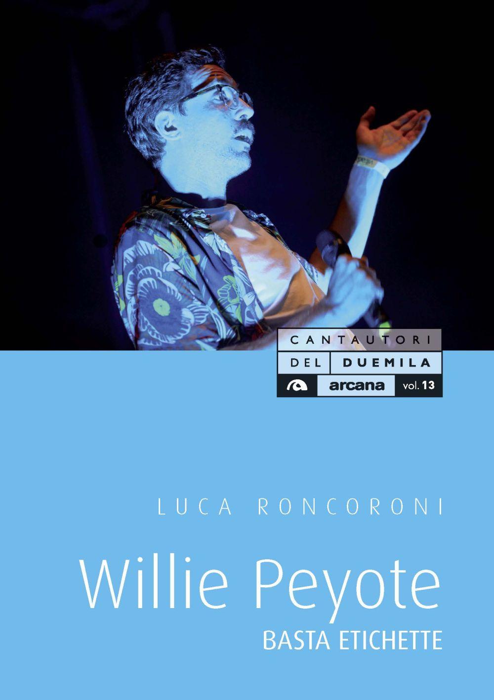 WILLIE PEYOTE. BASTA ETICHETTE - Roncoroni Luca - 9788862318341