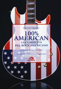 100% AMERICAN - LA CLASSICITA' DEL ROCK AMERICANO di IPPOLITO GIOVANNI