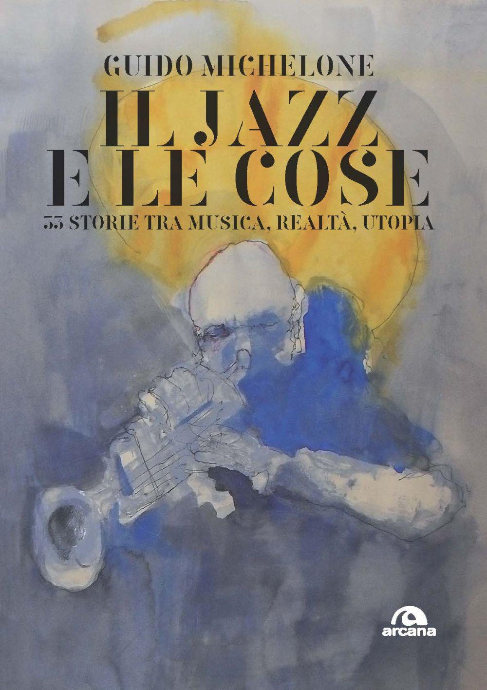 JAZZ E LE COSE. 38 STORIE TRA MUSICA, CRONACA, REALTA' - 9788862319720