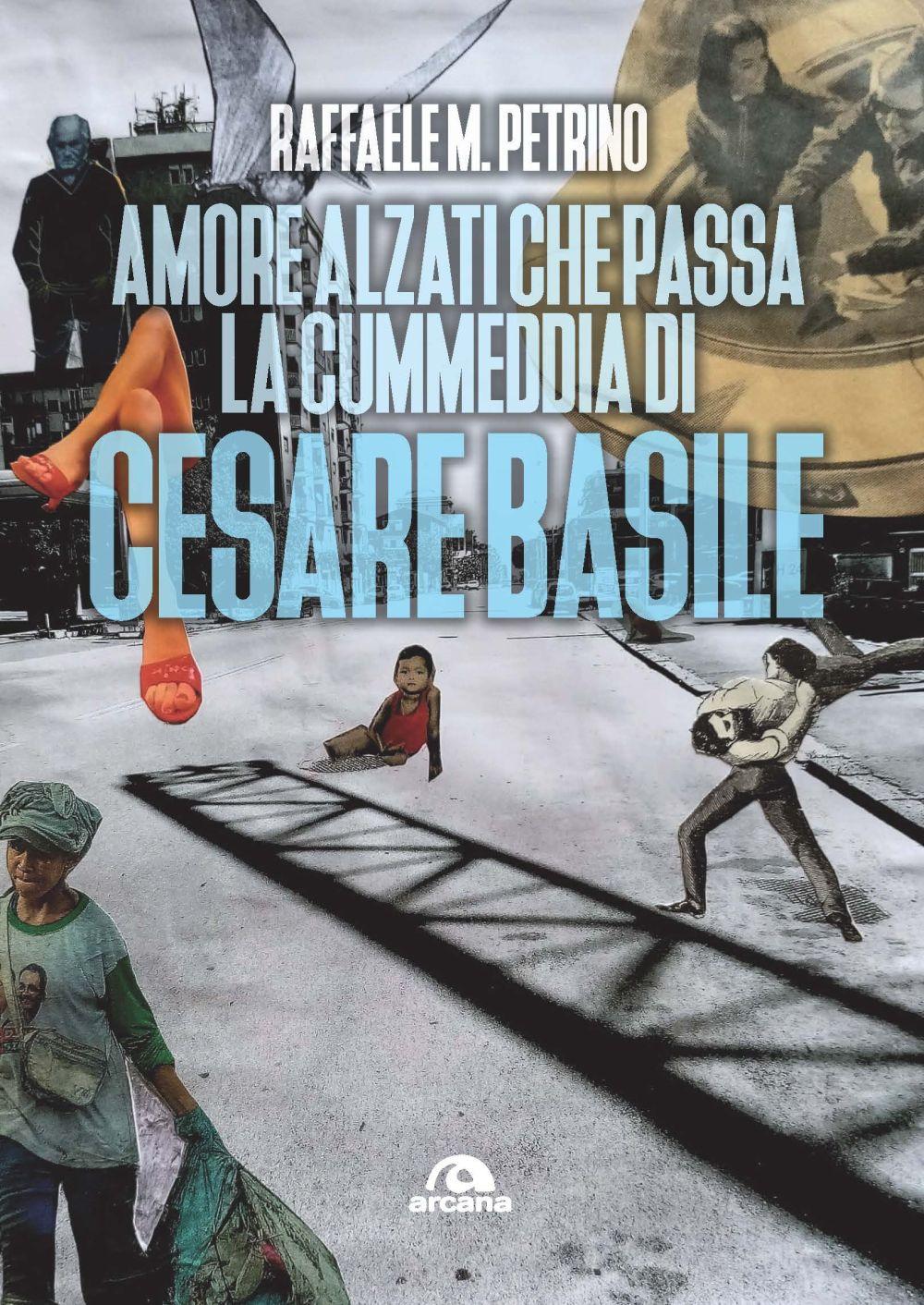 AMORE, ALZATI CHE PASSA LA CUMMEDDIA DI CESARE BASILE - Petrino Raffaele M. - 9788862319768