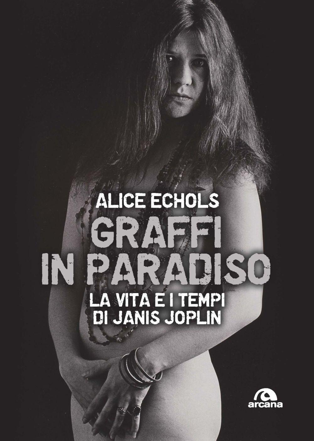 GRAFFI IN PARADISO. LA VITA E I TEMPI DI JANIS JOPLIN. NUOVA EDIZ. - Echols Alice - 9788862319799