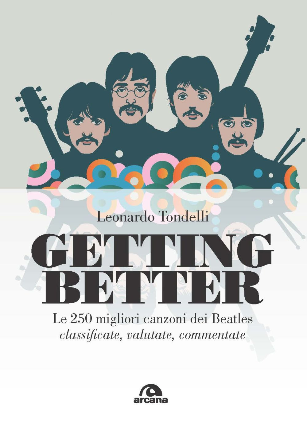 GETTING BETTER. LE 250 CANZONI MIGLIORI DEI BEATLES - Tondelli Leonardo - 9788862319843