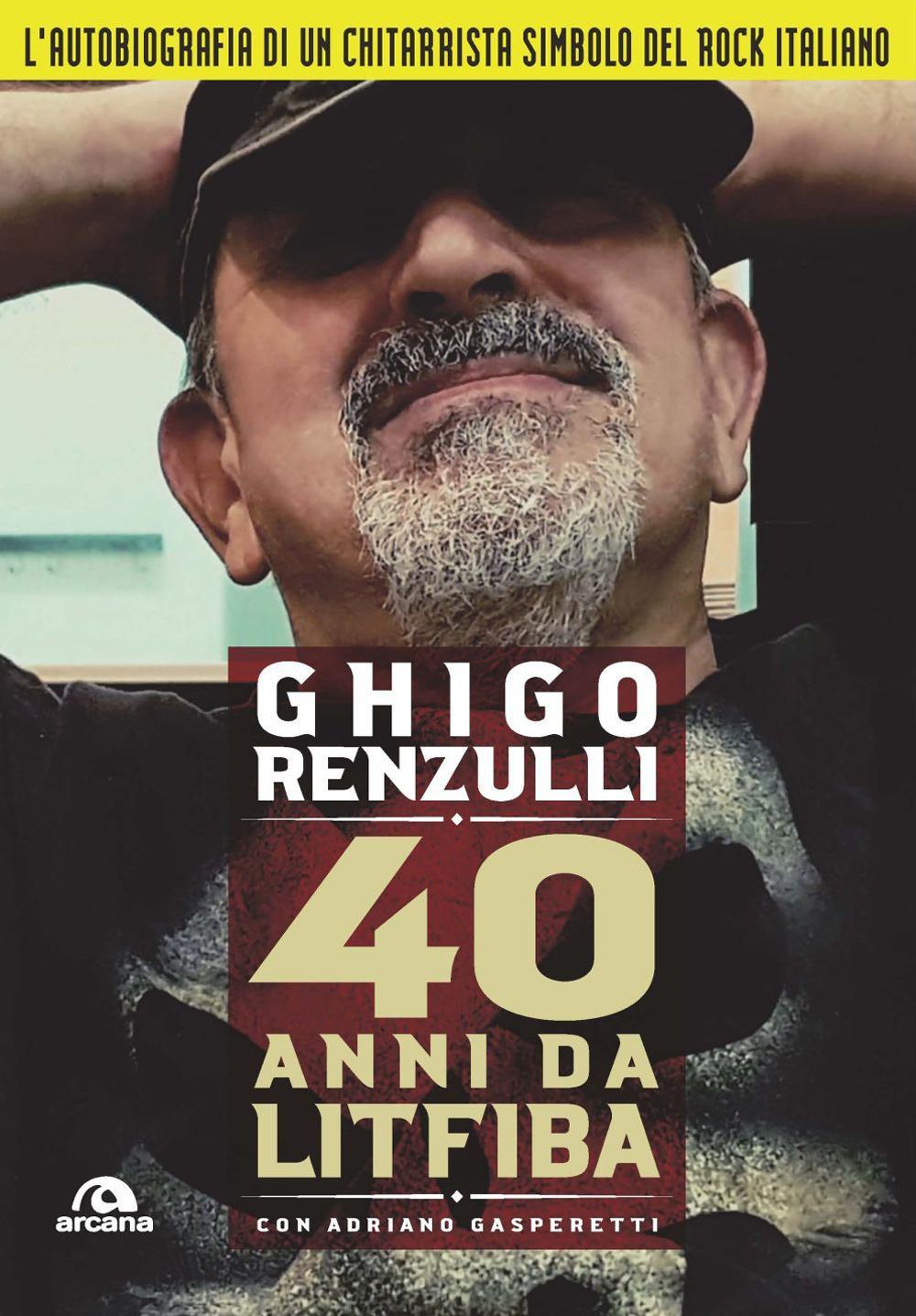 40 ANNI DA LITFIBA ( con svc) - Renzulli Federico Ghigo; Gasperetti Adriano - 9788862319850