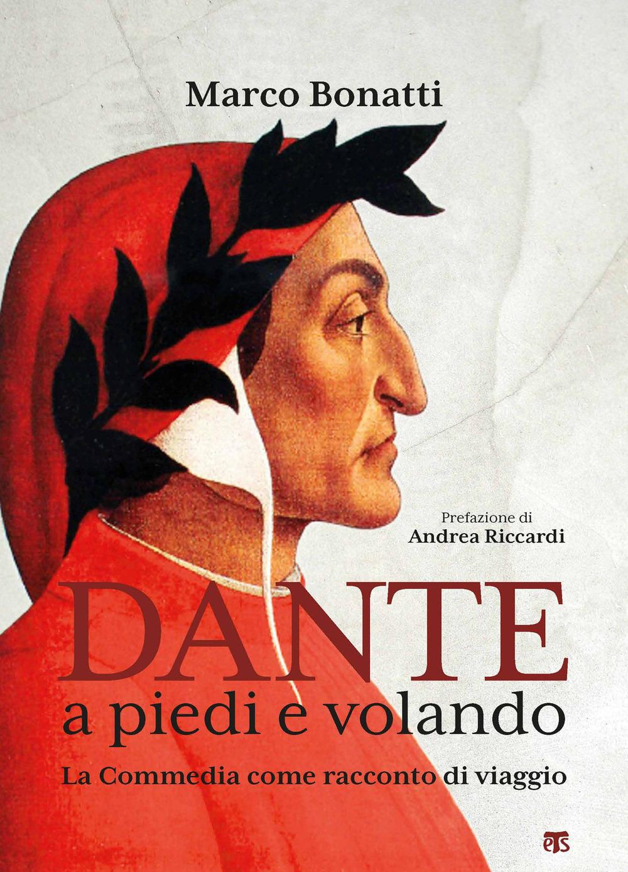 Dante a piedi e volando. La Commedia come racconto di viaggio. Ediz. illustrata