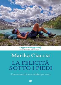 FELICITA' AI MIEI PIEDI - L'AVVENTURA DI UNA TREKKER PER CASO di CIACCIA MARIKA