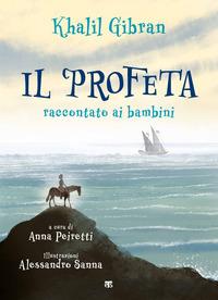 PROFETA - RACCONTATO AI BAMBINI di GIBRAN KAHLIL PEIRETTI A. (CUR.)