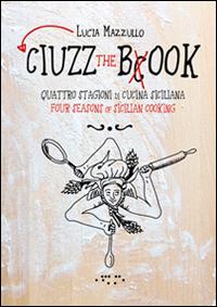 Ciuzz the book. Quattro stagioni di cucina siciliana. Ediz. italiana e inglese