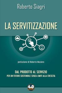 SERVITIZZAZIONE - DAL PRODOTTO AL SERVIZIO PER UN FUTURO SOSTENIBILE SENZA LIMITI ALLA...