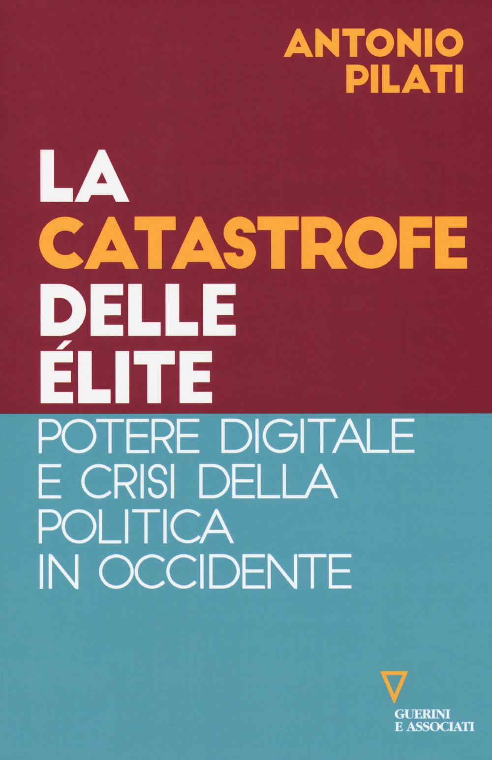 CATASTROFE DELLE ÉLITE. POTERE DIGITALE E CRISI DELLA POLITICA IN OCCIDENTE (LA) - 9788862507356