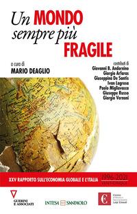 MONDO SEMPRE PIU' FRAGILE - XXV RAPPORTO SULL'ECONOMIA GLOBALE E L'ITALIA di DEAGLIO...