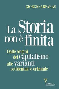 STORIA NON E' FINITA - DALLE ORIGINI DEL CAPITALISMO ALLE VARIANTI OCCIDENTALE E...