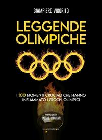 LEGGENDE OLIMPICHE - I 100 MOMENTI CRUCIALI CHE HANNO INFIAMMATO I GIOCHI OLIMPICI di...