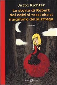Copertina del Libro: La storia di Robert dai calzini rossi che si innamorò della strega