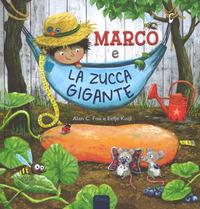 MARCO E LA ZUCCA GIGANTE di FOX A.C. - KUIJL E.