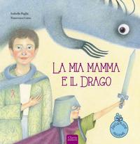 MIA MAMMA E IL DRAGO di PAGLIA I. - CORSO F.