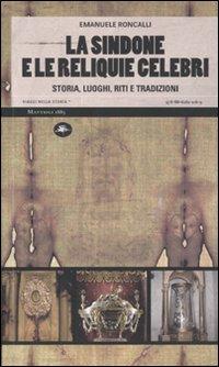 SINDONE E LE RELIQUIE CELEBRI. STORIA, LUOGHI, RITI E TRADIZIONI. EDIZ. ILLUSTRATA (LA) - 9788862611169