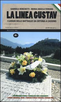 LINEA GUSTAV - I LUOGHI DELLE BATTAGLIE DA ORTONA A CASSINO di RONCHETTI G. - FERRARA M.A.