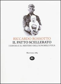PATTO SCELLERATO - I SAVOIA E IL MISTERO DELL'IGNOBILE FUGA di ROSSOTTO RICCARDO