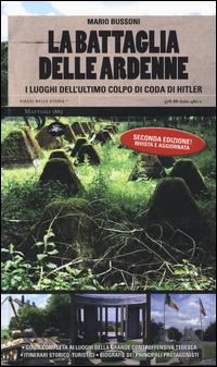 BATTAGLIA DELLE ARDENNE - I LUOGHI DELL'ULTIMO COLPO DI CODA DI HITLER di BUSSONI MARIO