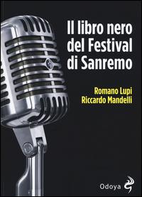 LIBRO NERO DEL FESTIVAL DI SANREMO di LUPI R. - MANDELLI R.