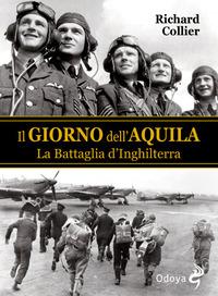 GIORNO DELL'AQUILA - LA BATTAGLIA D'INGHILTERRA di COLLIER RICHARD