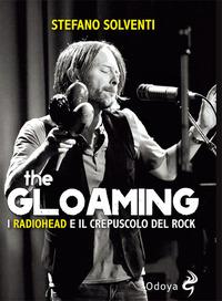 THE GLOAMING - I RADIOHEAD E IL CREPUSCOLO DEL ROCK di SOLVENTI STEFANO