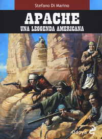 APACHE - UNA LEGGENDA AMERICANA di DI MARINO STEFANO