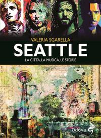 SEATTLE - LA CITTA' LA MUSICA LE STORIE di SGARELLA VALERIA