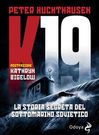 K19 LA STORIA SEGRETA DEL SOTTOMARINO SOVIETICO di HUCHTHAUSEN PETER