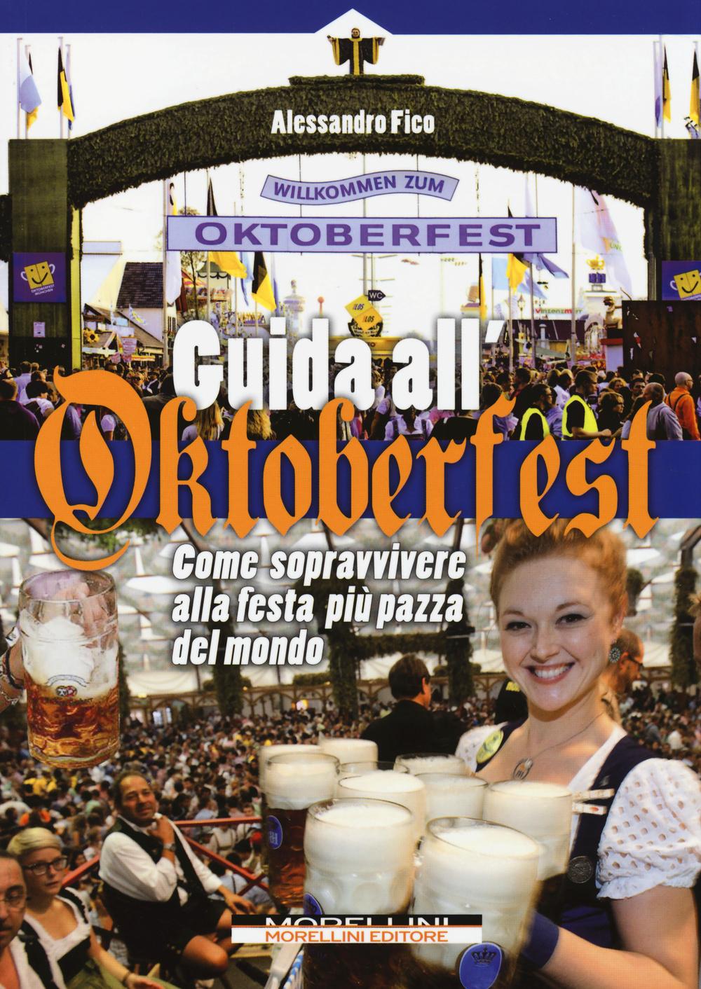 GUIDA ALL'OKTOBERFEST. COME SOPRAVVIVERE ALLA FESTA PIÙ PAZZA DEL MONDO - 9788862983167
