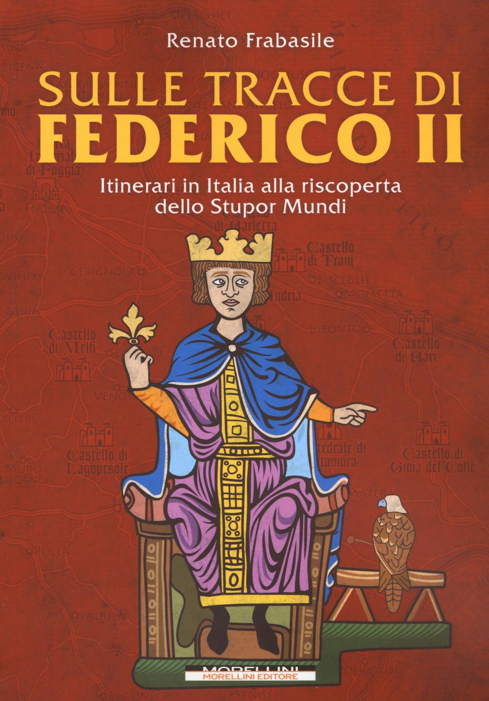Sulle tracce di Federico II. Itinerari in Italia alla riscoperta dello stupor mundi