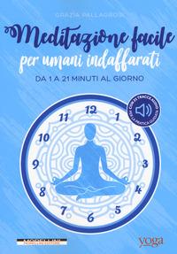 MEDITAZIONE FACILE PER UMANI INDAFFARATI - DA 1 A 21 MINUTI AL GIORNO YOGA di...