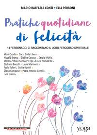 PRATICHE QUOTIDIANE DI FELICITA' - 14 PERSONAGGI CI RACCONTANO IL LORO PERCORSO...