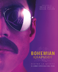 BOHEMIAN RHAPSODY - DIETRO LE QUINTE IL LIBRO UFFICIALE DEL FILM di MAY B. - TAYLOR R.