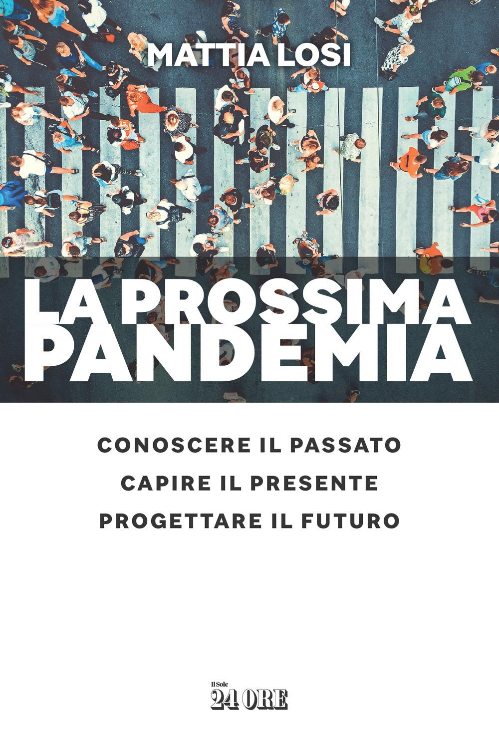 PROSSIMA PANDEMIA. CONOSCERE IL PASSATO, CAPIRE IL PRESENTE, PROGETTARE IL FUTURO (LA) - Losi Mattia - 9788863457360
