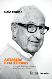 A STASERA E FAI IL BRAVO - LA MEMORIA DELLA SHOAH NELLA STORIA DELL'EX FISIOTERAPISTA...