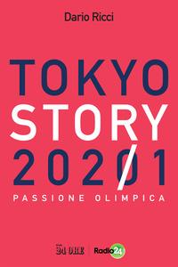 TOKYO STORY 2021 - PASSIONE OLIMPICA di RICCI DARIO