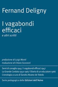 VAGABONDI EFFICACI E ALTRI SCRITTI (I) di DELIGNY FERNAND MONTI L. (CUR.)