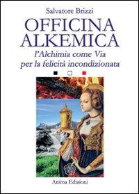 OFFICINA ALKEMICA - L'ALCHIMIA COME VIA PER LA FELICITA' INCONDIZIONATA di BRIZZI...