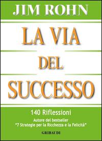VIA DEL SUCCESSO - 140 RIFLESSIONI di ROHN JIM