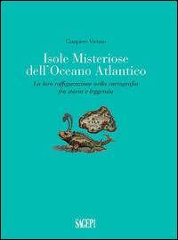 ISOLE MISTERIOSE DELL'OCEANO ATLANTICO - LA LORO RAFFIGURAZIONE NELLA CARTOGRAFIA FRA...