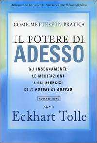 COME METTERE IN PRATICA IL POTERE DI ADESSO di TOLLE ECKHART