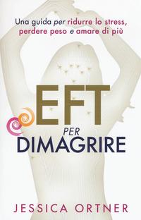 EFT PER DIMAGRIRE - UNA GUIDA PER RIDURRE LO STRESS PERDERE PESO E AMARE DI PIU' di...