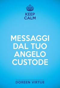 MESSAGGI DAL TUO ANGELO CUSTODE - KEEP CALM di VIRTUE DOREEN