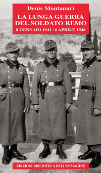 LUNGA GUERRA DEL SOLDATO REMO (8 GENNAIO 1941-6 APRILE 1946) ( di MONTANARI