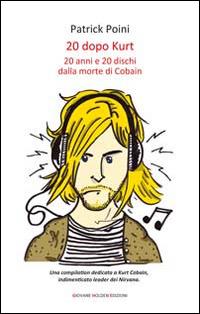 Copertina del Libro: 20 dopo Kurt. 20 anni e 20 dischi dalla morte di Cobain