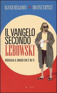 VANGELO SECONDO LEBOWSKI - RISVEGLIA IL DRUGO CHE E' IN TE di BENJAMIN O. - EUTSEY D.